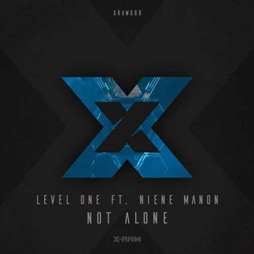 Level One ft. Niene Manon - Not Alone - X-Raw - 03:48 - 28.11.2019