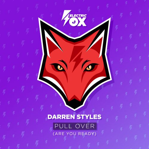 Darren Styles - Pull Over (Are You Ready) - Electric Fox - 02:50 - 19.11.2019