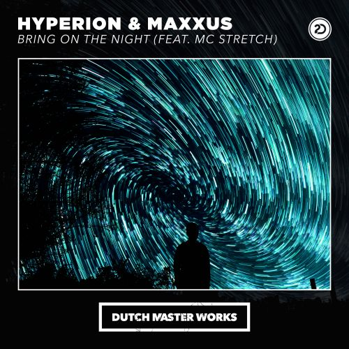 Hyperion & Maxxus - Bring On The Night - Dutch Master Works - 03:40 - 13.01.2020