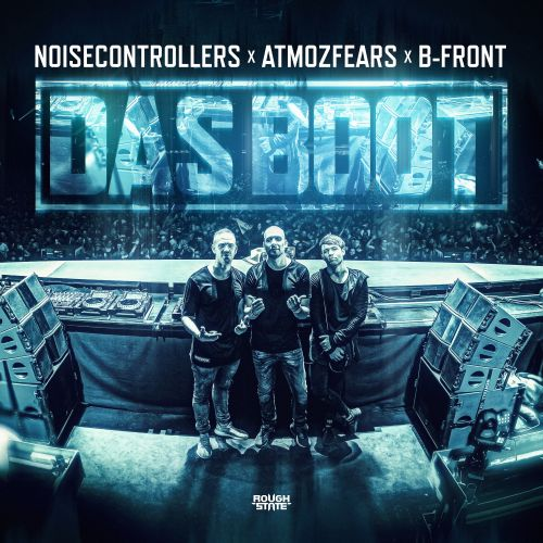 Noisecontrollers, Atmozfears & B-Front - Das Boot - Roughstate - 04:22 - 16.12.2019