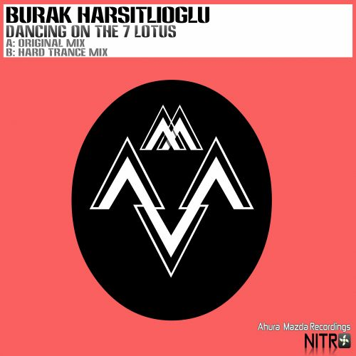 Burak Harsitlioglu - Dancing On The 7 Lotus - Ahura Mazda Recordings NITRO - 08:05 - 30.12.2019