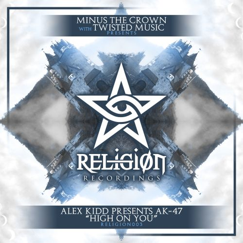 Alex Kidd presents AK47 - High On You - Religion Recordings - 04:06 - 29.11.2019