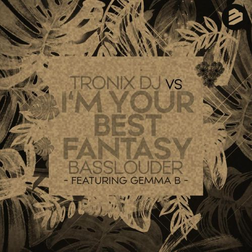 Tronix DJ Vs Basslouder featuring Gemma B. - I'm Your Best Fantasy - BIP Records - 04:03 - 22.11.2019
