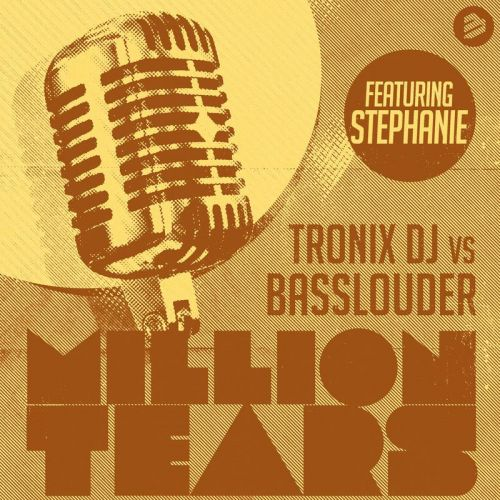 Tronix DJ Vs Basslouder featuring Stephanie - Million Tears - BIP Records - 03:31 - 22.11.2019