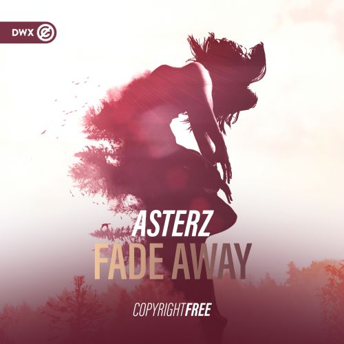 Asterz - Fade Away - DWX Copyright Free - 04:02 - 11.12.2019