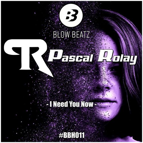 Pascal Rolay - I Need You Now - Blow Beatz - 03:25 - 13.12.2019