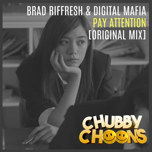 Brad Riffresh & Digital Mafia - Pay Attention - Chubby Choons - 03:21 - 06.01.2020