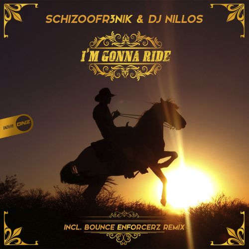 Schizoofr3nik & DJ Nillos - I'm Gonna Ride - DNZ Records - 06:23 - 28.12.2019