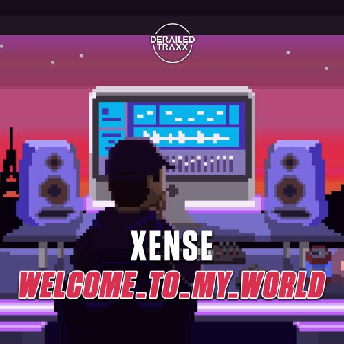 Xense - welcome_to_my_world - Derailed Traxx - 03:47 - 06.01.2020