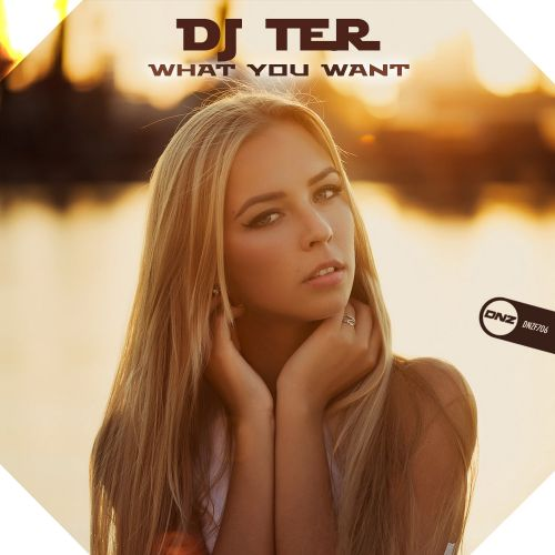 DJ Ter - What You Want - DNZ Records - 05:40 - 08.01.2020