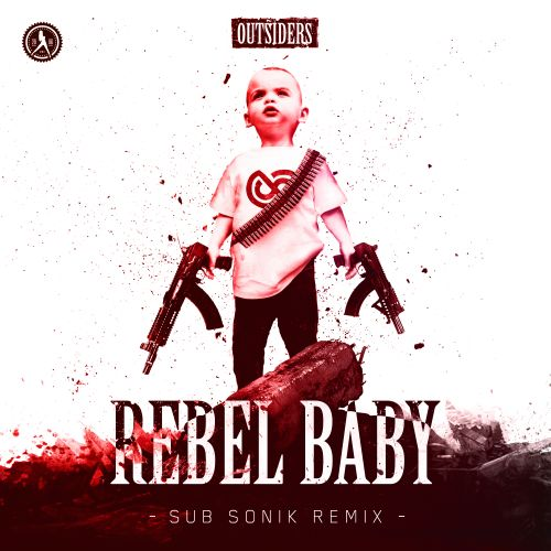 Outsiders - Rebel Baby (Sub Sonik Remix) - Dirty Workz - 03:35 - 10.01.2020