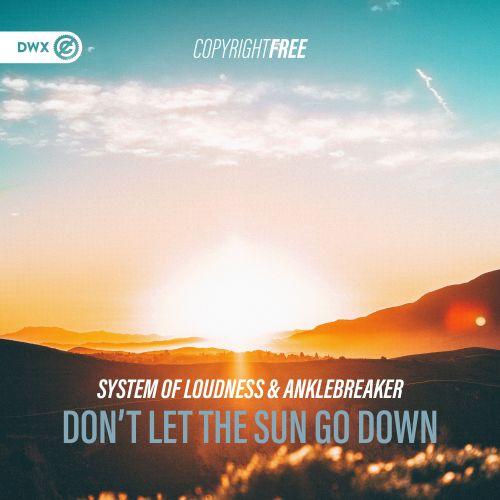 System of Loudness and Anklebreaker - Don't Let The Sun Go Down - DWX Copyright Free - 03:17 - 15.01.2020