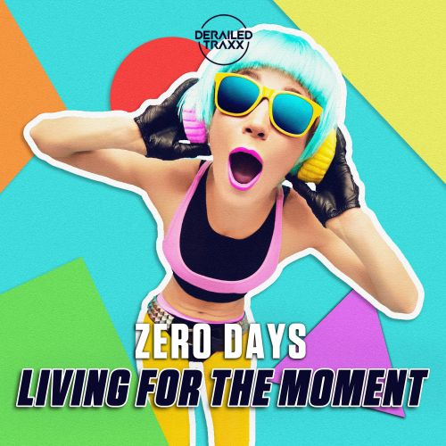 Zero Days - Living For The Moment - Derailed Traxx - 04:17 - 20.01.2020