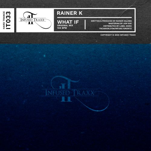 Rainer K - What If - Infused Traxx - 06:50 - 20.01.2020