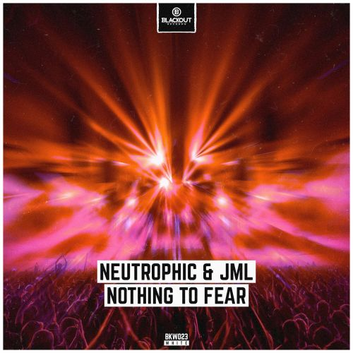 Neutrophic & JML - Nothing To Fear - Blackout Records - 04:27 - 20.01.2020