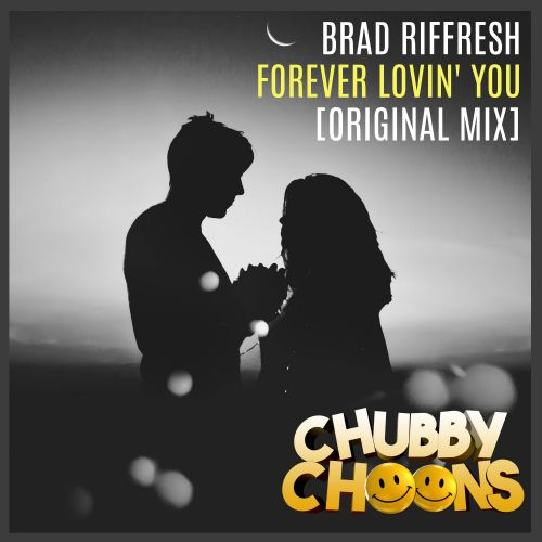 Brad Riffresh - Forever Lovin You - Chubby Choons - 02:47 - 20.01.2020