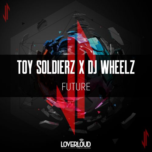 Toy Soldierz & Dj Wheelz - Future - Loverloud Records - 04:37 - 07.02.2020