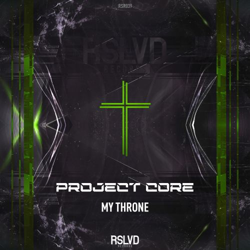 Project Core - My Throne - RSLVD Records - 03:46 - 27.01.2020