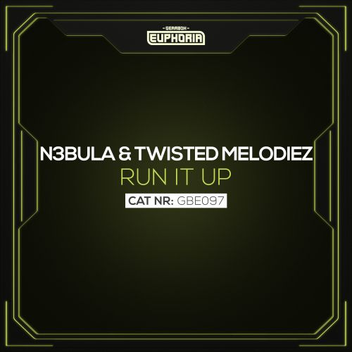N3bula & Twisted Melodiez - Run It Up - Gearbox Euphoria - 04:10 - 27.01.2020