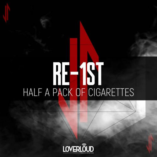 Re-1st - Half A Pack Of Cigarettes - Loverloud Records - 05:26 - 24.01.2020