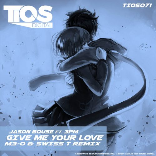 Jason Bouse ft. 3pm - Give Me Your Love - TIOS Digital - 05:16 - 29.01.2020