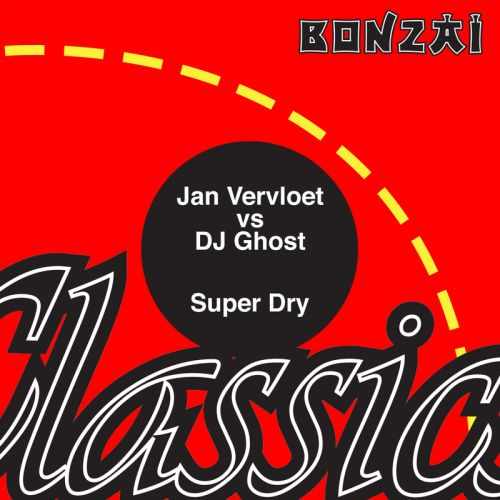 Jan Vervloet vs DJ Ghost - Super Dry - Bonzai Classics - 04:52 - 07.02.2020