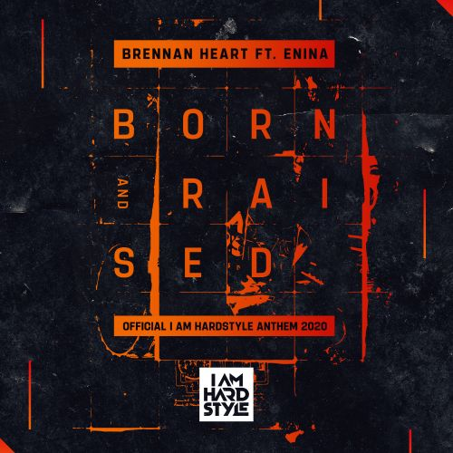 Brennan Heart featuring Enina - Born & Raised (Official I AM HARDSTYLE Anthem 2020) - I AM HARDSTYLE - 05:32 - 31.01.2020