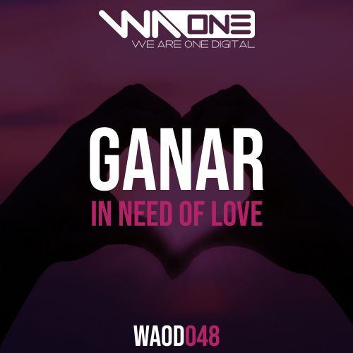 Ganar - In Need Of Love - We Are One Digital - 04:51 - 03.02.2020