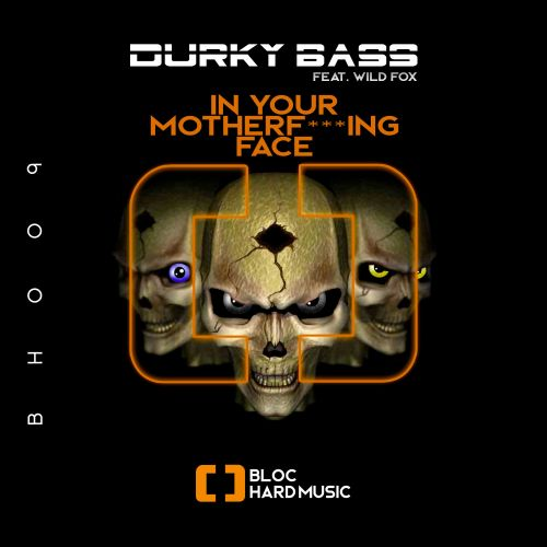 Durky Bass Feat. Wild Fox - In your motherf***ing face - Bloc Hard Music - 04:32 - 14.02.2020
