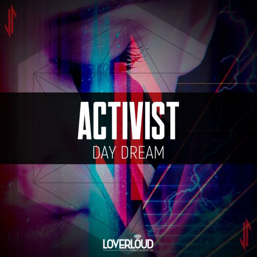 Activist - Day Dream - Loverloud Records - 04:37 - 21.02.2020