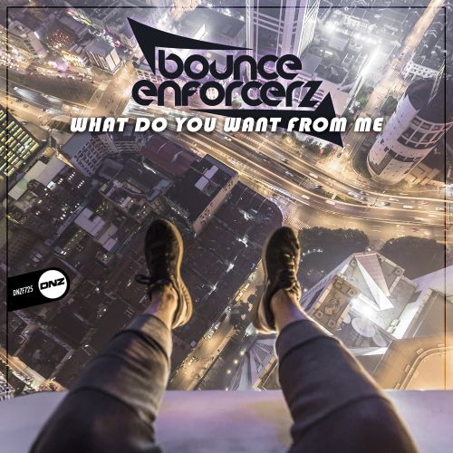 Bounce Enforcerz - What Do You Want From Me - DNZ Records - 05:37 - 06.02.2020