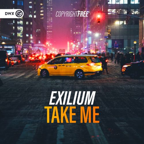 Exilium - Take Me - DWX Copyright Free - 05:08 - 05.02.2020