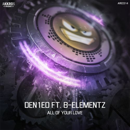 Den1ed Ft. B-Elementz - All Of Your Love - Akkros Records - 03:49 - 18.02.2020