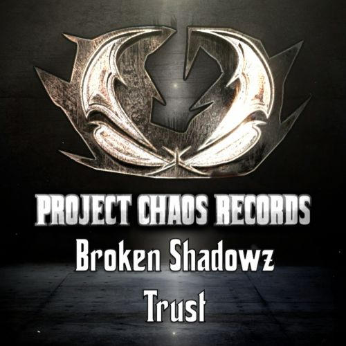 Broken Shadowz - Trust - Project Chaos Records - 03:35 - 18.02.2020