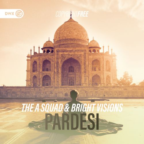 The A Squad and Bright Visions - Pardesi - DWX Copyright Free - 03:47 - 19.02.2020