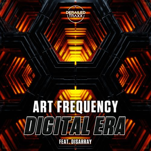 Art Frequency featuring Disarray - Digital Era - Derailed Traxx - 04:29 - 02.03.2020
