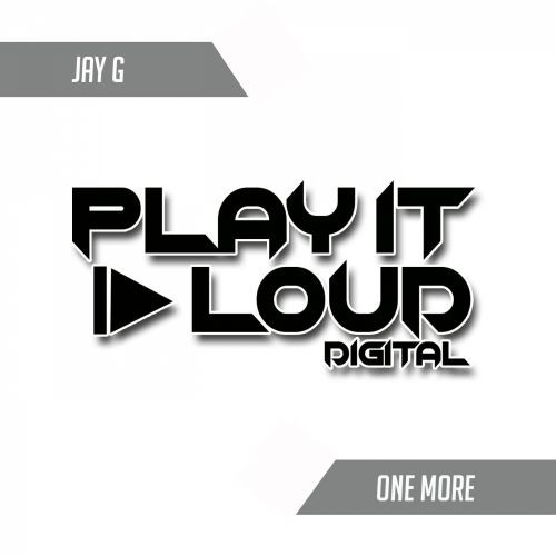 Jay G - One More (Reverse Bass) - Play It Loud Digital - 04:33 - 27.02.2020