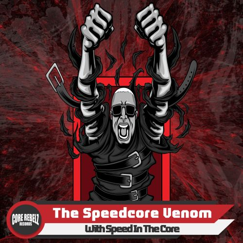 The Speedcore Venom - With Speed In The Core - Core Rebelz Records - 03:17 - 28.02.2020
