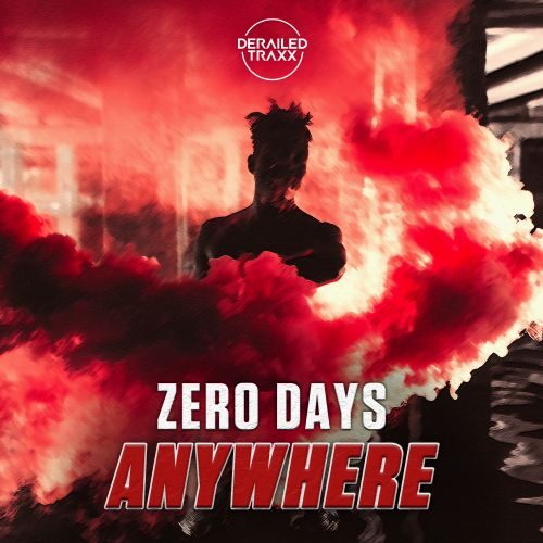 Zero Days - Anywhere - Derailed Traxx - 04:56 - 16.03.2020