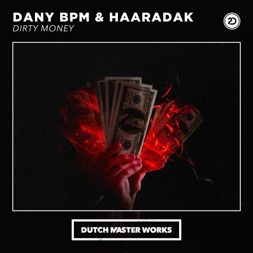 Dany Bpm & Haaradak - Dirty Money - Dutch Master Works - 04:52 - 07.04.2020