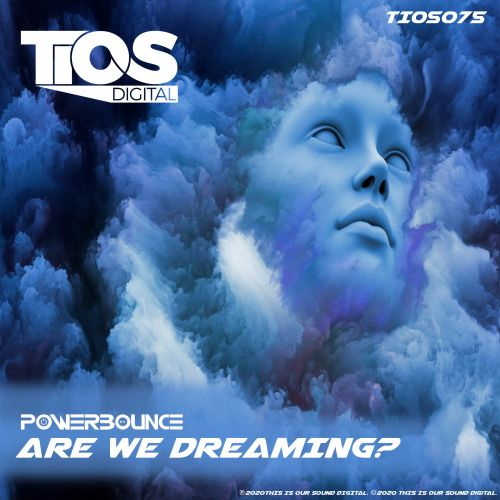 Powerbounce - Are We Dreaming - TIOS Digital - 04:16 - 12.02.2020