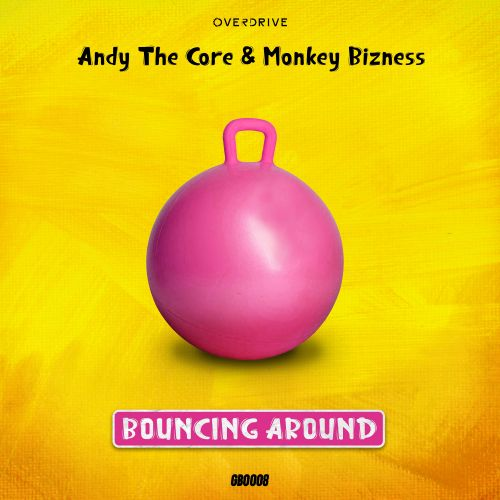 Andy The Core & Monkey Bizness - Bouncing Around - Overdrive Digital - 03:23 - 03.03.2020