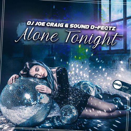 DJ Joe Craig & Sound D-Fectz - Alone Tonight - DNZ Records - 06:19 - 06.03.2020
