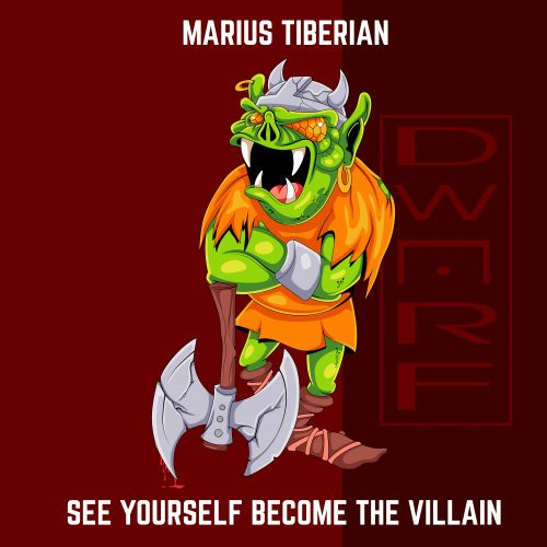 Marius Tiberian - See Yourself Become The Villain - DWARF Records - 03:31 - 28.02.2020