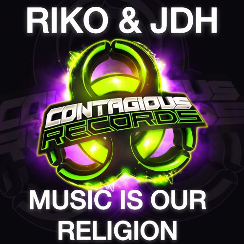 Riko & JDH - Music Is Our Religion - Contagious Records - 03:32 - 11.03.2020