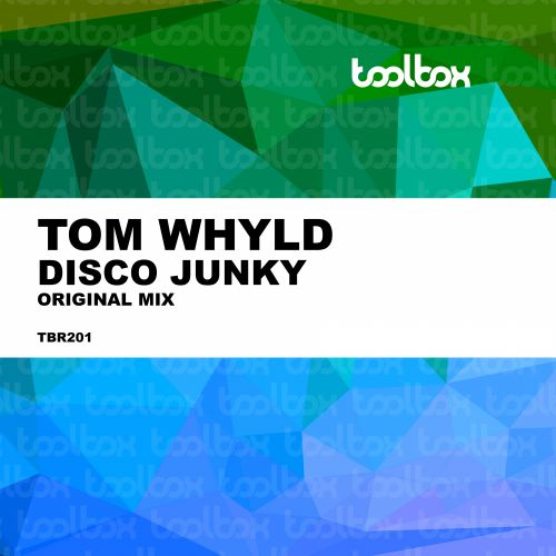 Tom Whyld - Disco Junky - Toolbox Recordings - 07:14 - 06.03.2020