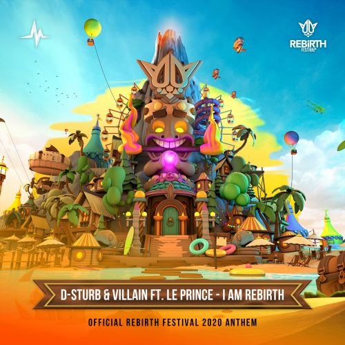 D-Sturb and Villain featuring Le Prince - I Am Rebirth (Official Rebirth Festival 2020 Anthem) - End of Line Recordings - 04:44 - 06.03.2020