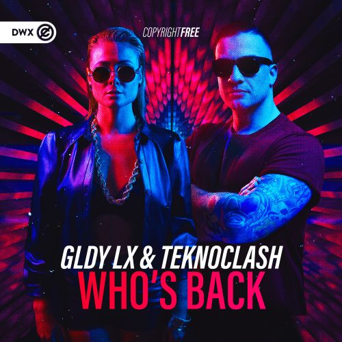 GLDY LX and Teknoclash - Who's Back - DWX Copyright Free - 03:54 - 18.03.2020