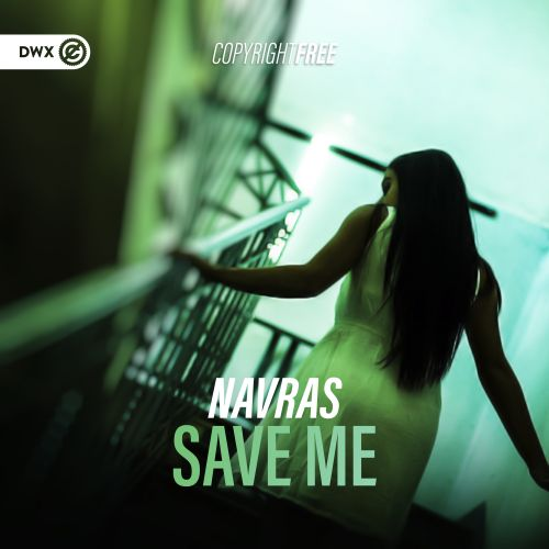 Navras - Save Me - DWX Copyright Free - 04:39 - 25.03.2020