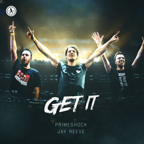 Primeshock and Jay Reeve - Get It - Dirty Workz - 04:16 - 27.03.2020